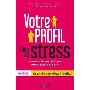 Votre profil face au stress. Comment les neurosciences font du stress votre allié. En bonus un questionnaire d'auto-évaluation
