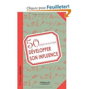 50 exercices pour développer son influence, de Philippe Lebreton, éditions Eyrolles