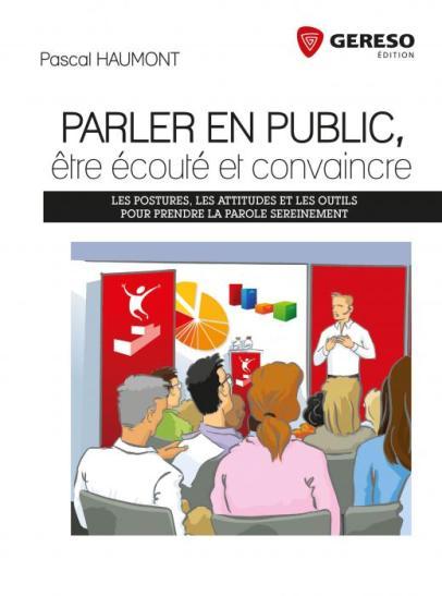 Comment parler en public, être écouté et convaincre